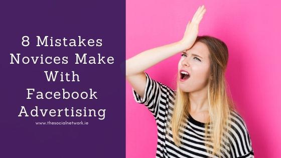 8 Mistakes Novices Make With Facebook Advertising