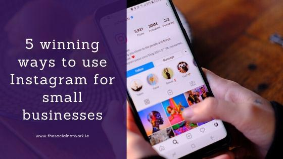 5 winning ways to use Instagram for small businesses