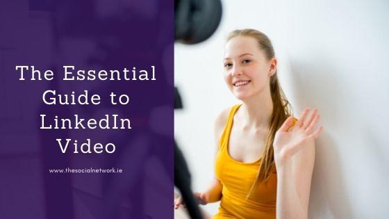 The Essential Guide to LinkedIn Video